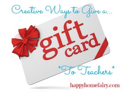 Creative Ways To Give Teachers A Gift Card