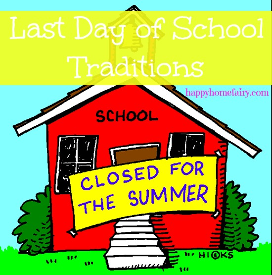 Fun Ways To Celebrate The Last Day Of School Happy Home