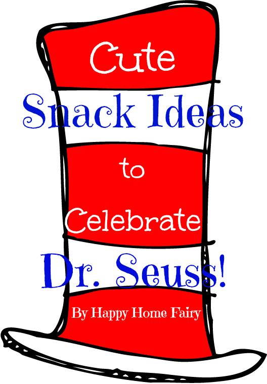 Cute Snack Ideas To Celebrate Dr Seuss Happy Home Fairy