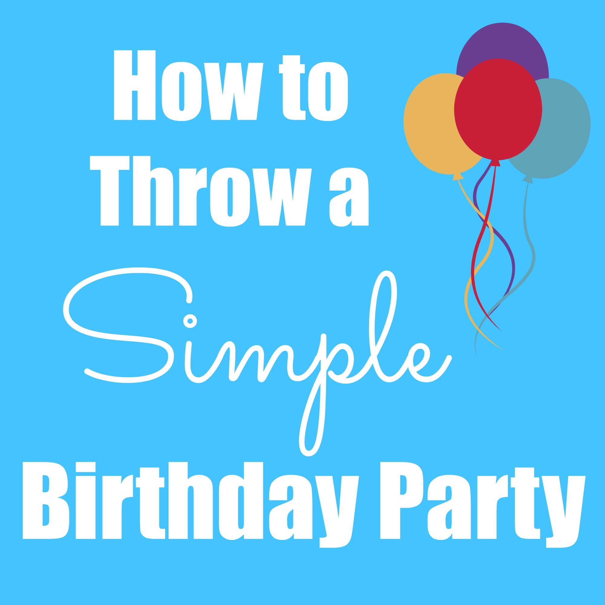 Throwing A Christmas Party At Home: How To Throw A Simple Birthday Party