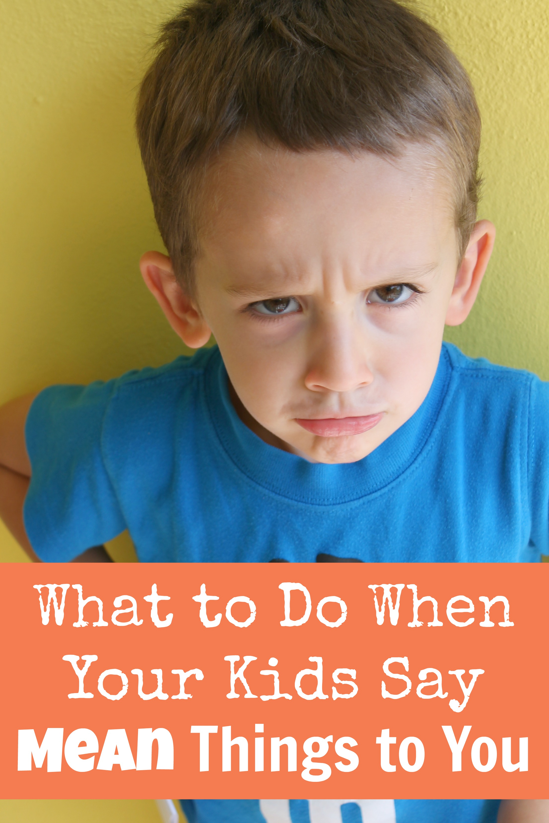 What To Do When Your Kids Say Mean Things To You - Happy -3903