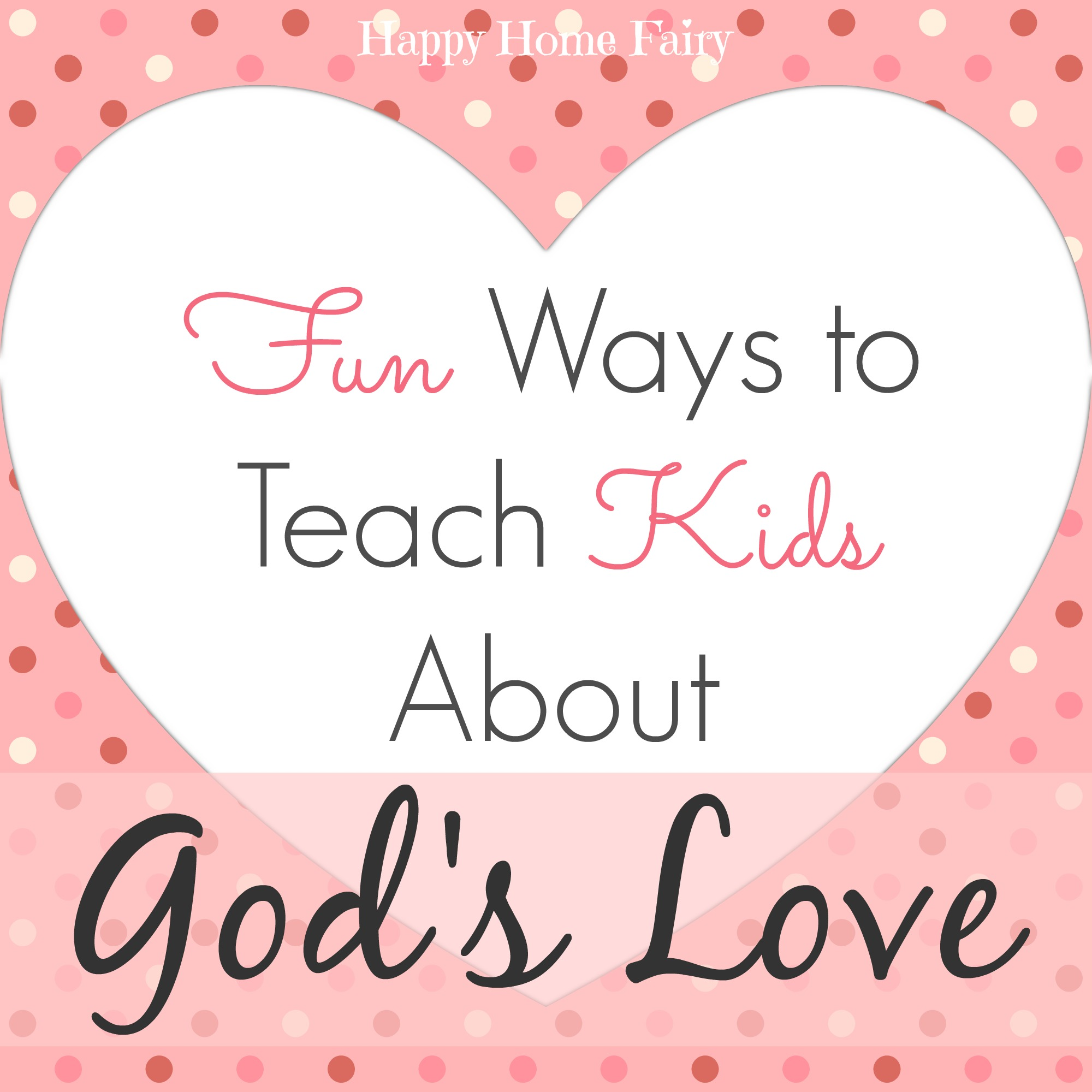 Fun Ways to Teach Kids About Gods Love  Happy Home Fairy